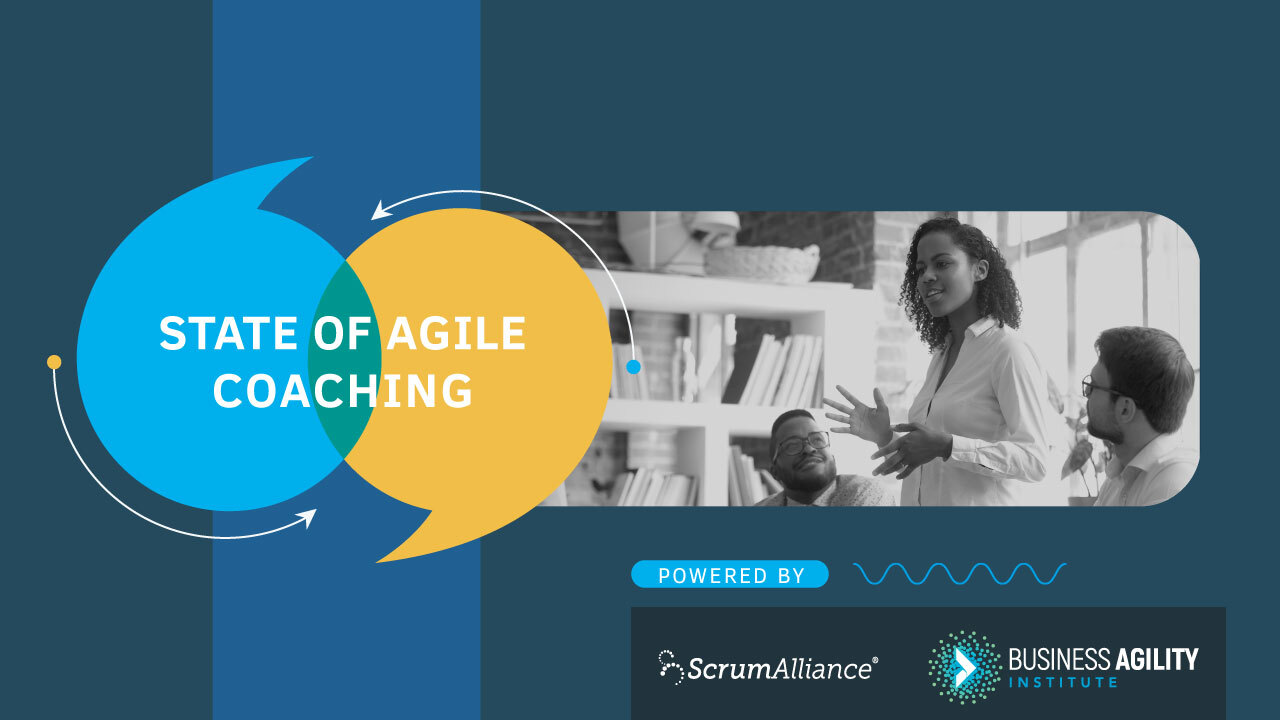 State of Agile Coaching By Scrum Alliance and the Business Agility Institute