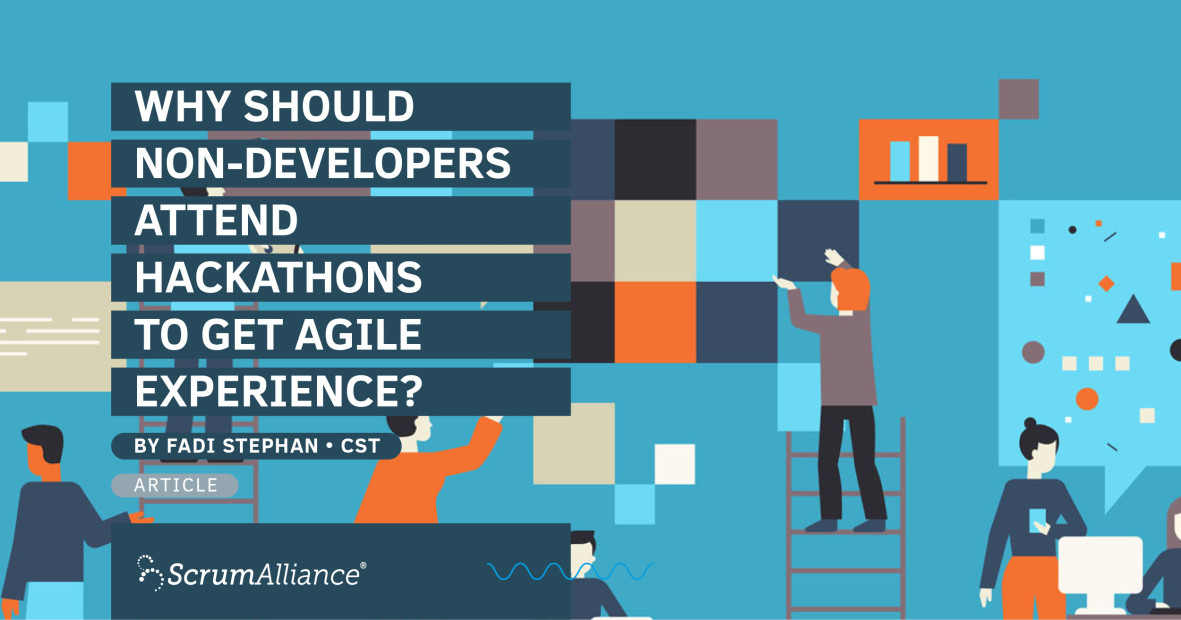 Why should non-developers attend hackathons to get agile